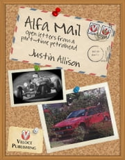 Alfa Mail - Open letters from a part-time petrolhead ebook by Justin Allison