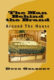 The Man Behind The Brand: Around The House ebook by Doug Gelbert