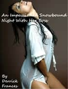 An Impassioned Snowbound Night With Her Boss ebook by Derrick Frances