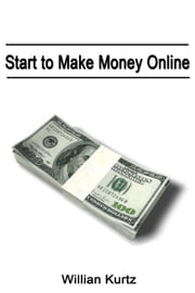 Start to Make Money Online ebook by William Kurtz
