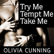 Try Me, Tempt Me, Take Me - One Night with Sole Regret Anthology audiobook by Olivia Cunning