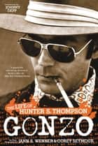 Gonzo - The Life of Hunter S. Thompson ebook by Corey Seymour, Johnny Depp, Jann S. Wenner
