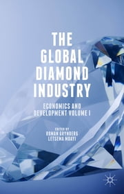 The Global Diamond Industry - Economics and Development Volume I ebook by Roman Grynberg,Dr Letsema Mbayi