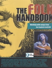 The Folk Handbook - Working with Songs from the English Tradition ebook by John Morrish,Rikky Rooksby,Mark Brend,Nigel Williamson,David Atkinson