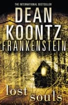 Lost Souls (Dean Koontz's Frankenstein, Book 4) ebook by Dean Koontz