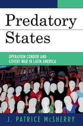 Predatory States - Operation Condor and Covert War in Latin America ebook by J. Patrice McSherry