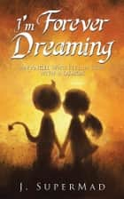 I'm Forever Dreaming ebook by J. SuperMad