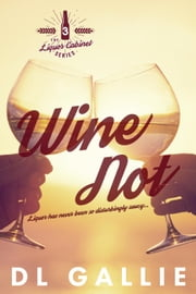 Wine Not - The Liquor Cabinet Series, #3 ebook by DL Gallie
