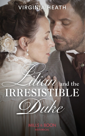 Lilian And The Irresistible Duke (Mills & Boon Historical) (Secrets of a Victorian Household, Book 4) ebook by Virginia Heath