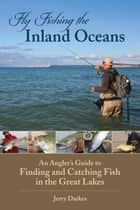 Fly Fishing the Inland Oceans ebook by Jerry Darkes