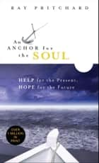 An Anchor for the Soul - Help for the Present, Hope for the Future ebook by