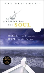 An Anchor for the Soul - Help for the Present, Hope for the Future ebook by Ray Pritchard