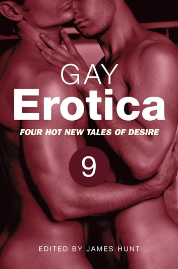 Gay Erotica, Volume 9 - Four hot new tales of desire ebook by James Hunt