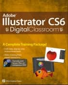 Adobe Illustrator CS6 Digital Classroom ebook by Jennifer Smith, AGI Creative Team