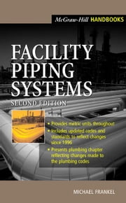 Facility Piping Systems Handbook ebook by Frankel, Michael