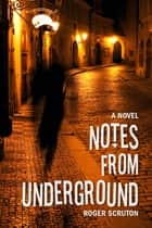 Notes from Underground ebook by Roger Scruton