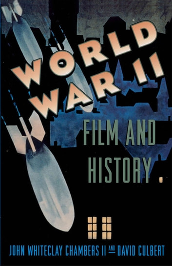 World War II Film and History ebook by John Whiteclay Chambers;David Culbert