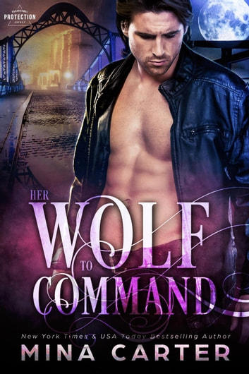 Her Wolf to Command - Paranormal Protection Agency, #4 ebook by Mina Carter