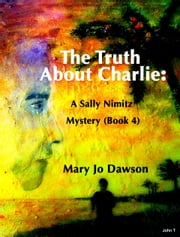 The Truth About Charlie: A Sally Nimitz Mystery (Book 4) ebook by MaryJo Dawson