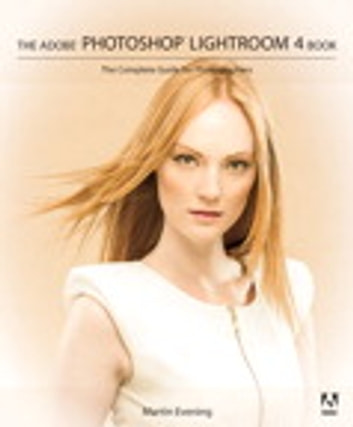 Adobe Photoshop Lightroom 4 Book: The Complete Guide for Photographers - The Complete Guide for Photographers ebook by Martin Evening