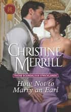 How Not to Marry an Earl ebook by Christine Merrill