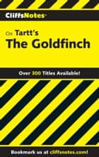 CliffsNotes on Tartt's The Goldfinch ebook by Abigail Wheetley
