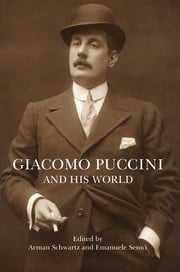 Giacomo Puccini and His World ebook by Arman Schwartz,Emanuele Senici