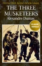 THE THREE MUSKETEERS Classic Novels: New Illustrated [Free Audiobook Links] ebook by Alexandre Dumas