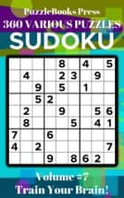 PuzzleBooks Press Sudoku – Volume 7 - 360+ Various Puzzles - Train Your Brain! eBook by PuzzleBooks Press