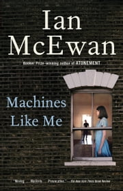 Machines Like Me - A Novel ebook by Ian McEwan