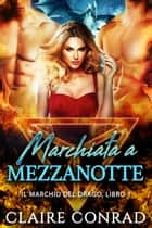 Marchiata a Mezzanotte eBook by Claire Conrad