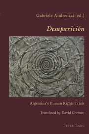 «Desaparición» - Argentina's Human Rights Trials ebook by Gabriele Andreozzi