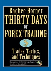 Thirty Days of FOREX Trading - Trades, Tactics, and Techniques ebook by Raghee Horner