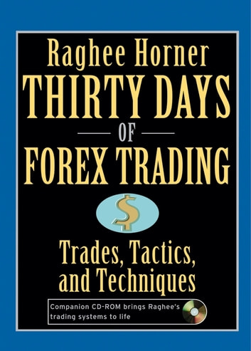 Thirty Days Of Forex Trading Trades Tactics And Techniques Ebook By Raghee Horner