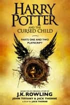 Harry Potter and the Cursed Child - Parts One and Two: The Official Playscript of the Original West End Production ebook by J.K. Rowling, John Tiffany, Jack Thorne
