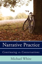 Narrative Practice: Continuing the Conversations ebook by Michael White