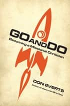Go and Do - Becoming a Missional Christian ebook by Don Everts