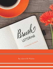 Brush Lettering - a calligraphy workbook ebook by Laura Di Piazza