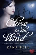 Close to the Wind ebook by Zana Bell