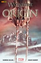 Wolverine: Origin 2 ebook by Kieron Gillen, Adam Kubert