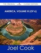 America, Volume III (of 6) - The Original Classic Edition ebook by Joel Cook