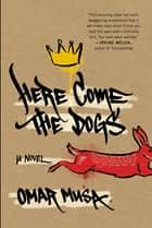 Here Come the Dogs - A Novel ebook by Omar Musa