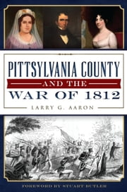 Pittsylvania County and the War of 1812 ebook by Larry G. Aaron,Stuart Butler