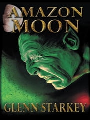 Amazon Moon ebook by Glenn Starkey
