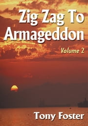 Zig Zag To Armageddon - Volume 2 ebook by Tony Foster
