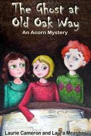The Ghost at Old Oak Way: An Acorn Mystery ebook by Laurie Cameron,Laura Meagher