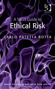 A Short Guide to Ethical Risk ebook by Mr Carlo Patetta Rotta