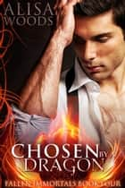 Chosen by a Dragon ebook by Alisa Woods