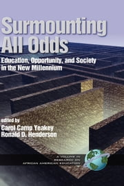 Surmounting All Odds - Vol. 1 - Education, Opportunity, and Society in the New Millennium ebook by Carol Camp Yeakey,Ronald D. Henderson