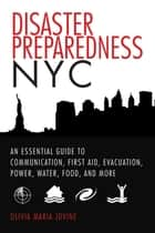 Disaster Preparedness NYC - An Essential Guide to Communication, First Aid, Evacuation, Power, Water, Food, and More before and after the Worst Happens ebook by Olivia Maria Jovine, Vicki Ford